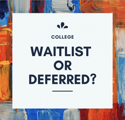 WAITLIST OR DEFERRED – WHAT ARE THE NEXT STEPS?